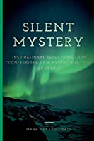 Silent Mystery: Inspirational Selections from Confessions of a Mystic and the Five Jewels