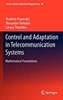 Control and Adaptation in Telecommunication Systems: Mathematical Foundations (Lecture Notes in Electrical Engineering)