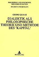Dialektik ALS Philosophische Theorie Und Methode Des 'Kapital': Eine Methodologische Untersuchung Des Oekonomischen Werkes Von Karl Marx (Philosophie Und Geschichte Der Wissenschaften)
