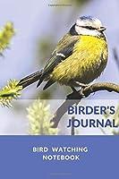 Birder's Journal - Bird  Watching  Notebook: The perfect book for Birders & Bird Watchers