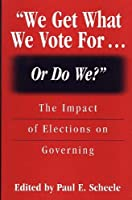 We Get What We Vote For... or Do We?: The Impact of Elections on Governing