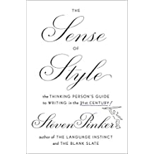 The Sense of Style: The Thinking Person's Guide to Writing in the 21st Century!