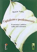 Capitalismo e postdemocrazia. Economia e politica nella crisi sistemica