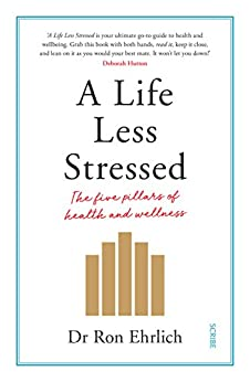 A Life Less Stressed: the five pillars of health and wellness by [Ehrlich, Ron]