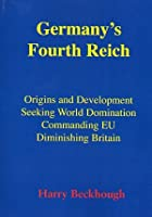 Germany's Fourth Reich: Origins and Development Seeking World Domination Diminishing Britain