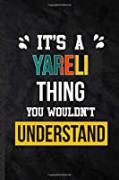 It's a Yareli Thing You Wouldn't Understand: Practical Personalized Yareli Lined Notebook/ Blank Journal For Favorite First Name, Inspirational Saying Unique Special Birthday Gift Idea Personal Funniest
