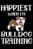 Happiest When I'm Bulldog Training: Funny Bulldog Training Log Book gifts. Best Dog Training Log Book gifts For Dog Lovers who loves Bulldog. Cute Bulldog Training Log Book Gifts is the perfect gifts.