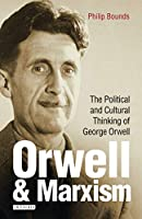 Orwell & Marxism: The Political and Cultural Thinking of George Orwell (International Library of Cultural Studies)