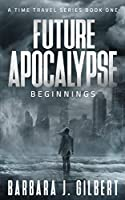 Future Apocalypse: A Time Travel Series (Beginnings)