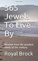 365 Jewels To Live By: Wisdom from the greatest minds of the century.