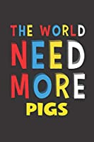 The World Need More Pigs: Pigs Lovers Funny Gifts Journal Lined Notebook 6x9 120 Pages