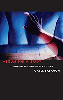Assuming a Body: Transgender and Rhetorics of Materiality by [Salamon, Gayle]