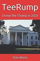 TeeRump: Dump the Chump in 2020