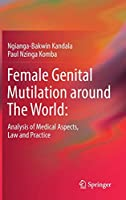 Female Genital Mutilation around The World:: Analysis of Medical Aspects, Law and Practice