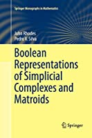 Boolean Representations of Simplicial Complexes and Matroids (Springer Monographs in Mathematics)