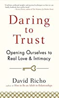 Daring to Trust: Opening Ourselves to Real Love and Intimacy by David Richo(2011-07-26)