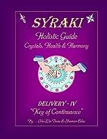 """SYRAKI """"Holistic Guide"""" Crystals, Health & Harmony: DELIVERY-IV """"Key of Continuance"""" (SYRAKI Holistic Ways)"""
