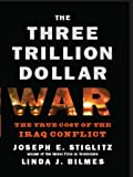 The Three Trillion Dollar War: The True Cost of the Iraq Conflict (English Edition)