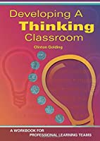 Developing a Thinking Classroom: A Workbook for Professional Learning Teams
