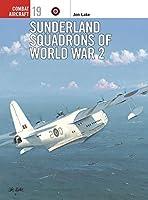 Sunderland Squadrons of World War 2 (Combat Aircraft)