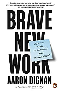 Brave New Work: Are You Ready to Reinvent Your Organization? by [Dignan, Aaron]