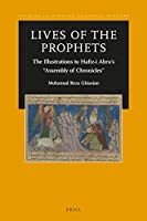 Lives of the Prophets: The Illustrations to Hafiz-i Abru's Assembly of Chronicles (Studies in Persian Cultural History)