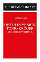 Death in Venice, Tonio Kroger, and Other Writings (German Library)