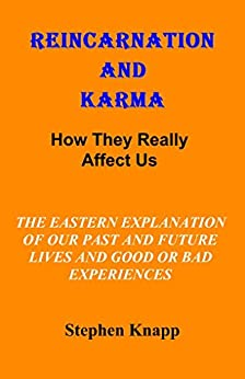 [Knapp, Stephen]のREINCARNATION AND KARMA: How They Really Affect Us: The Eastern Explanations of Our Past and Future Lives and Good or Bad Experiences (English Edition)