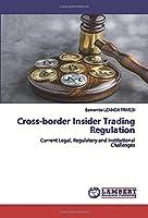 Cross-border Insider Trading Regulation: Current Legal, Regulatory and Institutional Challenges