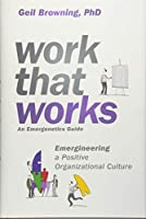 Work That Works: Emergineering a Positive Organizational Culture