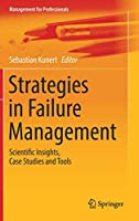 Strategies in Failure Management: Scientific Insights, Case Studies and Tools (Management for Professionals)