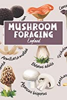 Mushroom Foraging England: Wild Mushroom Hunting Logbook Tracking Notebook Gift for Mushroom Lovers,Hunters and Foragers. Record Locations,Quantity,Species,Soil and Weather Conditions,and More