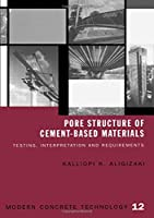 Pore Structure of Cement-Based Materials: Testing, Interpretation and Requirements (Modern Concrete Technology)