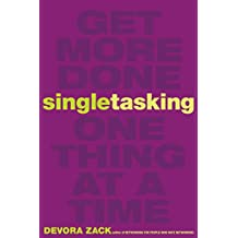 Singletasking: Get More Done—One Thing at a Time