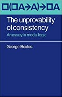 The Unprovability of Consistency: An Essay in Modal Logic by George Boolos(2009-01-08)