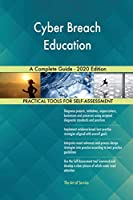 Cyber Breach Education A Complete Guide - 2020 Edition