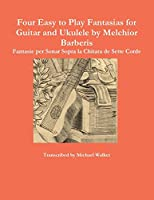 Four Easy to Play Fantasias for Guitar and Ukulele by Melchior Barberis