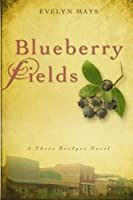 Blueberry Fields: A Three Bridges Novel