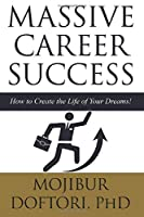 MASSIVE CAREER SUCCESS: How to Create the Life of Your Dreams!