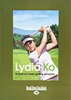 Lydia Ko Portrait of a Teen Golfing Sensation (Large Print 16pt)