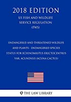 Endangered and Threatened Wildlife and Plants - Endangered Species Status for Echinomastus Erectocentrus Var. Acunensis (Acuna Cactus) (Us Fish and Wildlife Service Regulation) (Fws) (2018 Edition)
