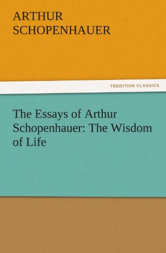 Download The Essays of Arthur Schopenhauer: The Wisdom of Life (TREDITION CLASSICS) 3842426194