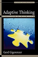 Adaptive Thinking: Rationality in the Real World (Evolution and Cognition Series)