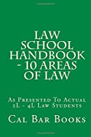Law School Handbook: 10 Areas of Law; As Presented to Actual 2l-4l Law Students