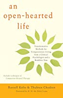 An Open-Hearted Life: Transformative Methods for Compassionate Living from a Clinical Psychologist and a Buddhist Nun