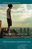 The State We're In: Reflecting on Democracy's Troubles (WYSE Series in Social Anthropology)