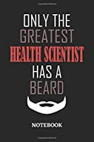 Only The Greatest Health Scientist Has A Beard Notebook: 6x9 inches - 110 ruled, lined pages • Greatest Passionate Office Job Journal Utility • Gift, Present Idea