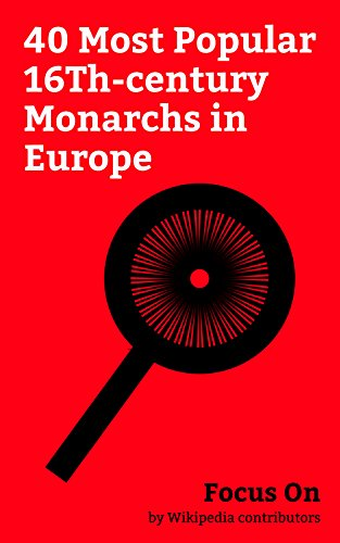 Focus On: 40 Most Popular 16Th-century Monarchs in Europe: Mary, Queen of Scots, Henry VIII of England, Elizabeth I of England, Henry VII of England, Mary ... Henry II of France, etc. (English Edition)