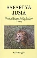 Safari Ya Juma: Riwaya Ya Kijana Wa Kiafrika Aliyefunga Safari Ili Kumtafuta Mungu Nchini Tanzania