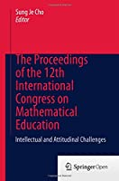 The Proceedings of the 12th International Congress on Mathematical Education: Intellectual and attitudinal challenges